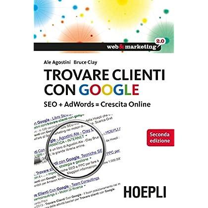 Trovare Clienti Con Google: Seo + Adwords = Crescita Online (Web & Marketing 2.0)