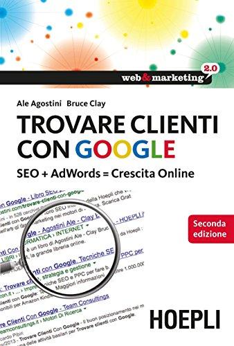 Trovare clienti con Google: SEO + AdWords = Crescita Online (Web & marketing 2.0) di Bruce Clay