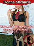 Werewolf's Hungry Passion (Werewolf's Coed Mates 1): (A Shifter, College, First Time, Coed, Primal Erotica)