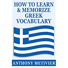 How to Learn And Memorize Greek Vocabulary ... Using A Memory Palace Specifically Designed For Greek (Magnetic Memory Series) (English Edition)