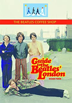 Guide To The Beatles London by [Porter, Richard]