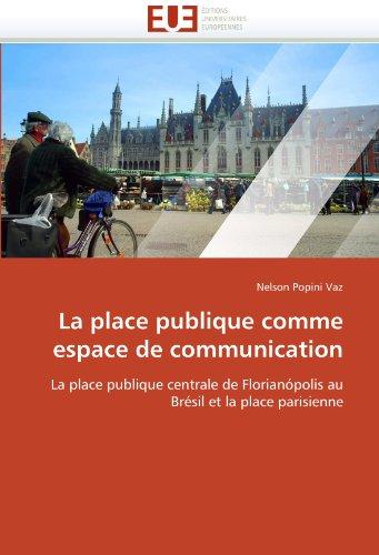 La place publique comme espace de communication: La place publique centrale de Florianópolis au Brésil et la place parisienne