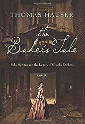 The Baker's Tale: Ruby Spriggs and the Legacy of Charles Dickens by Thomas Hauser (2015-12-15)