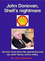 John Donovan, Shell's nightmare: MY EPIC FEUD WITH THE UNSCRUPULOUS OIL GIANT ROYAL DUTCH SHELL