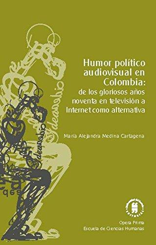Humor político audiovisual en Colombia: de los gloriosos años noventa en televisión a Internet como alternativa (Ópera prima nº 2) por María Alejandra Medina Cartagena