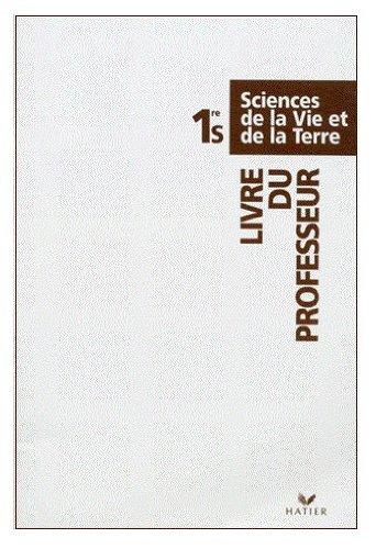 SCIENCES DE LA VIE ET DE LA TERRE 1ERE S. Livre du Professeur, Edition 1993