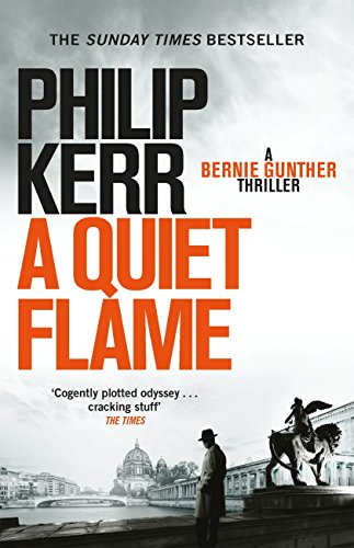A Quiet Flame: Bernie Gunther Thriller 5 (Bernie Gunther Mystery) (English Edition) por Philip Kerr
