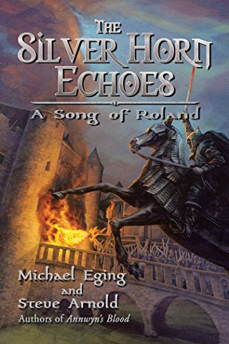 The Silver Horn Echoes: A Song of Roland by [Eging, Michael , Arnold, Steve ]