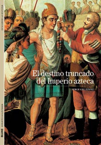 El destino truncado del imperio azteca (Biblioteca Ilustrada, Band 6) -