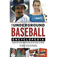 The Underground Baseball Encyclopedia: Baseball Stuff You Never Needed to Know and Can Certainly Live Without by Robert Schnakenberg (2010-04-01)