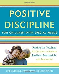 Positive Discipline for Children with Special Needs: Raising and Teaching All Children to Become Resilient, Responsible, and Respectful by Jane Nelsen (2011-03-08)