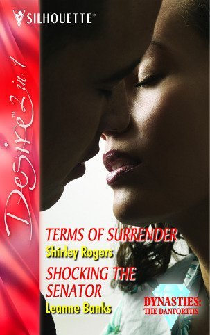 Terms Of Surrender: Terms of Surrender / Shocking the Senator (Dynasties: The Danforths, Book 14): AND Shocking the Senator (Silhouette Desire) by Shirley Rogers (2005-11-01) Rogers Silhouette