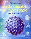 Guida completa al microscopio. Ediz. illustrata