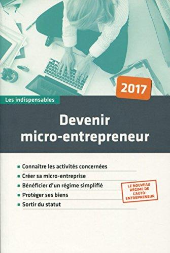 Devenir micro-entrepreneur: Connaître les activités concernées. Créer sa micro-entreprise. Bénéficier d'un régime simplifié. Protéger ses biens. Sortir du statut par Collectif Le Particulier