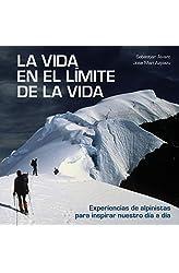Descargar gratis La vida en el límite de la vida: Experiencias de alpinistas para inspirar nuestro día a día en .epub, .pdf o .mobi