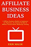 Affiliate Business Ideas: 2 Affiliate Business Models to Implement for Beginners. An Amazon YouTube & Affiliate Launch Online Marketing Training.