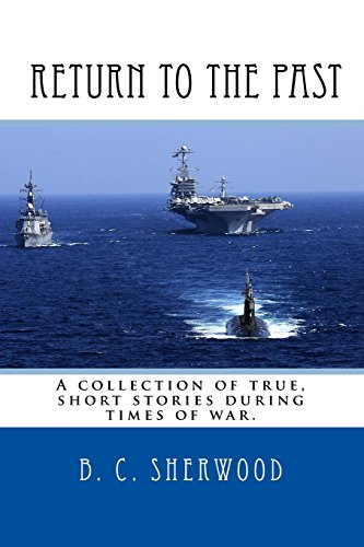 Return to the Past: A collection of true, short stories during times of war.