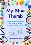 #9: My Blue Thumb: Funny Parenting Stories On How To Raise A House Full Of Boys! (Don't Call C.P.S.! Book 1)
