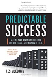 Predictable Success: Getting Your Organization On the Growth Track--and Keeping It There by Les McKeown (2010-06-07)