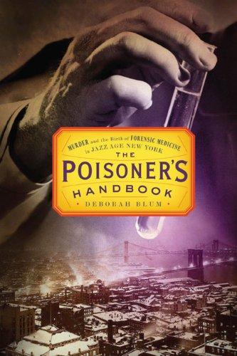 The Poisoner's Handbook: Murder and the Birth of Forensic Medicine in Jazz Age New York by Deborah Blum (2010-02-18)