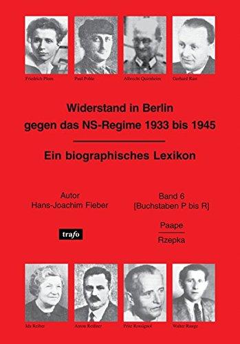 Widerstand in Berlin gegen das NS-Regime 1933 bis 1945. Ein biographisches Lexikon: Band 6 [Buchstabe P bis R]