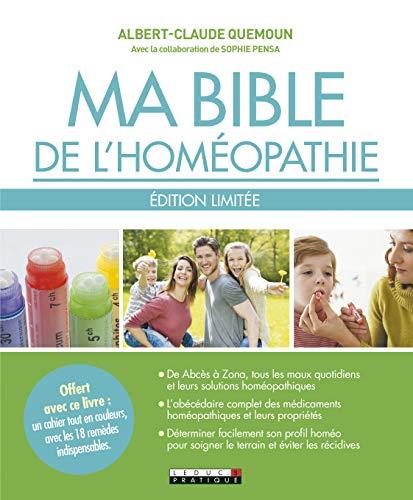 Ma bible de l'homéopathie : L'homéopathie, une solution accessible, efficace et sans danger pour tous les maux du quotidien !