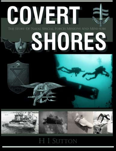 Covert Shores: The Story of Naval Special Forces Missions and Minisubs por H I Sutton