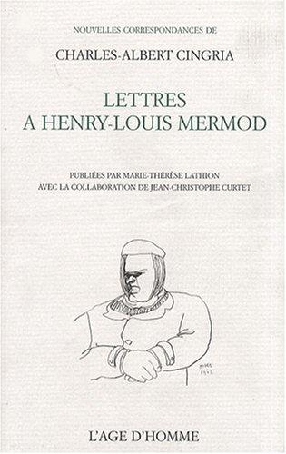 Lettres de Charles-Albert Cingria à Henry-Louis Mermod (Nouvelles correspondances de Charles-Albert Cingria) par Charles Albert Cingria