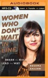 Women Who Dont Wait in Line: Break the Mold, Lead the Way by Reshma Saujani (2015-08-11)