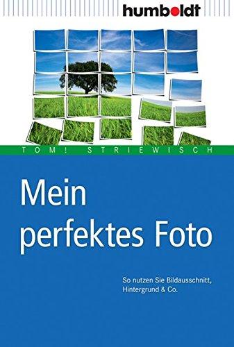 Mein perfektes Foto: So nutzen Sie Bildausschnitt, Hintergrund & Co. (humboldt - Freizeit & Hobby)