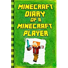 Minecraft: Diary of a Minecraft Player: Legendary Minecraft Diary. An Unnoficial Minecraft Kids Fantasy Books (Minecraft Books) (English Edition)