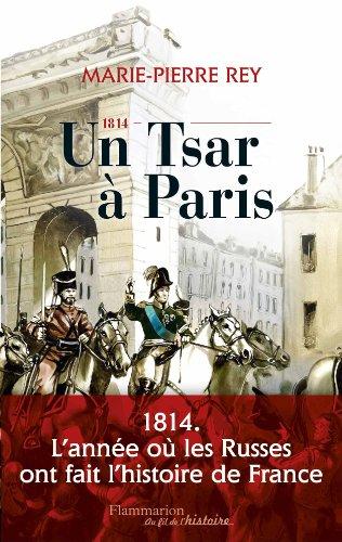 1814, un Tsar à Paris par Marie-Pierre Rey