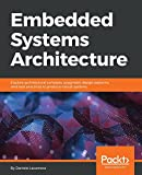 Embedded Systems Architecture: Explore architectural concepts, pragmatic design patterns, and best practices to produce robust systems (English Edition)
