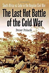 The Last Hot Battle of the Cold War: South Africa vs. Cuba in the Angolan Civil War by Peter Polack (2013-12-13)