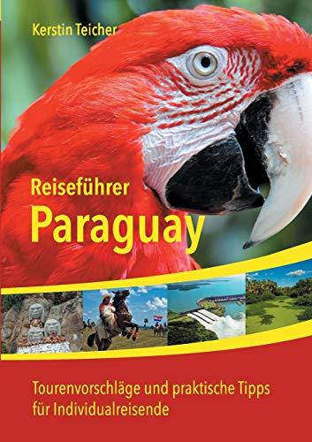 Reiseführer Paraguay: Tourenvorschläge und praktische Tipps für Individualreisende