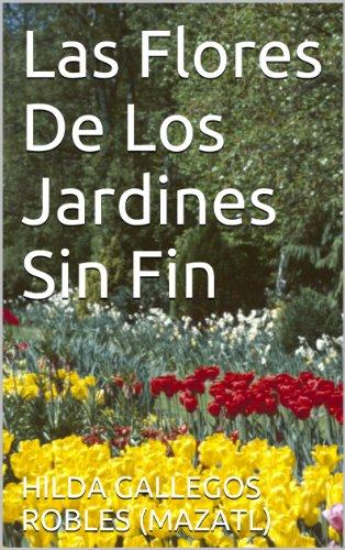 Las Flores De Los Jardines Sin Fin por HILDA GALLEGOS ROBLES (MAZATL)