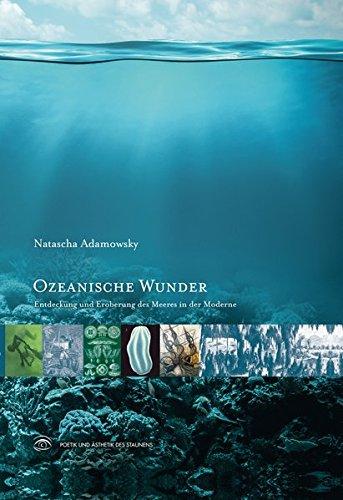 Ozeanische Wunder: Entdeckung und Eroberung des Meeres in der Moderne (Poetik und Ästhetik des Staunens) (Die Wissenschaft Der Wunder)