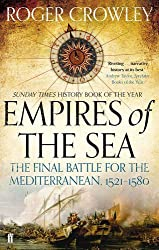 Empires of the Sea: The Final Battle for the Mediterranean, 1521-1580 by Roger Crowley (2013-07-04)