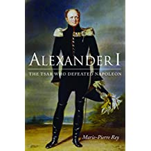 Alexander I: The Tsar Who Defeated Napoleon