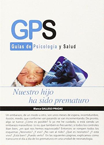 Nuestro Hijo Ha Sido Prematuro (Gps - Guias De Psicologia Salud) por BLANCA GALLEGO PRADAS