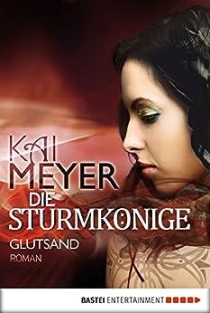 Die Sturmkönige - Glutsand: Roman von [Meyer, Kai]