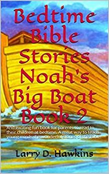 Bedtime Bible Stories Noah's Big Boat Book 2: And exciting fun book for parents to read to their children at bedtime. A great way to teach young minds ... stories of the Bible. (English Edition) di [Hawkins, Larry D.]