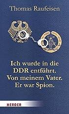 Ich wurde in die DDR entführt. Von meinem Vater. Er war Spion.: Eine deutsche Tragödie (HERDER spektrum)