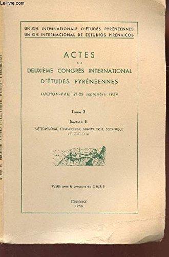 ACTES DU DEUXIEME CONGRES INTERNATIONAL D'ETUDES PYRENEENNES - TOME 3 - SECTION II - Météorologie, edaphologie, minéralogie, botanique et zoologie / LUCHON-PAU, 21-25 septembre 1954.