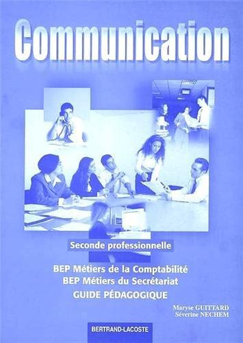 Communication, seconde professionnelle, BEP métiers de la comptabilité, BEP métiers du secrétariat : Guide pédagogique
