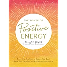 The Power of Positive Energy: Everything You Need to Awaken Your Soul, Raise Your Vibration, and Manifest an Inspired Life (English Edition)