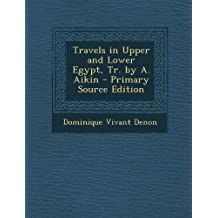 Travels in Upper and Lower Egypt, Tr. by A. Aikin by Dominique Vivant Denon (2013-10-04)