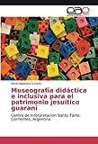 Museografía didáctica e inclusiva para el patrimonio jesuítico guaraní: Centro de Interpretación Santo Tomé, Corrientes, Argentina