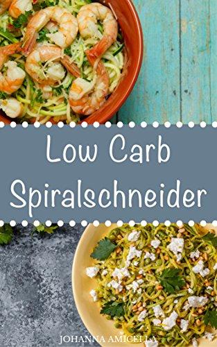 low-carb-spiralschneider-30-leckere-schnelle-und-einfache-rezepte-die-ihnen-dabei-helfen-die-nervend