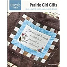 Prairie Girl Gifts: Make a Knitted Shawl, Soap, Candles & More (Threads Selects) by Jennifer Worick (2013-10-08)